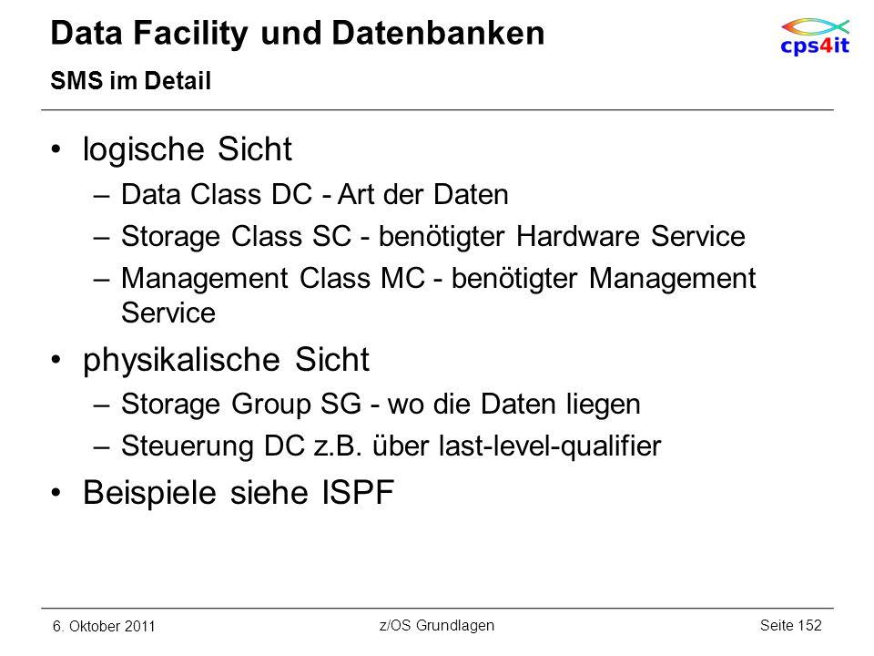 Data Facility und Datenbanken SMS im Detail logische Sicht –Data Class DC - Art der Daten –Storage Class SC - benötigter Hardware Service –Management