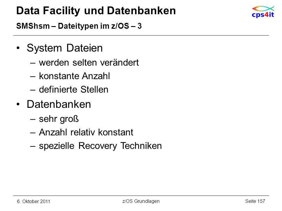 Data Facility und Datenbanken SMShsm – Dateitypen im z/OS – 3 System Dateien –werden selten verändert –konstante Anzahl –definierte Stellen Datenbanke