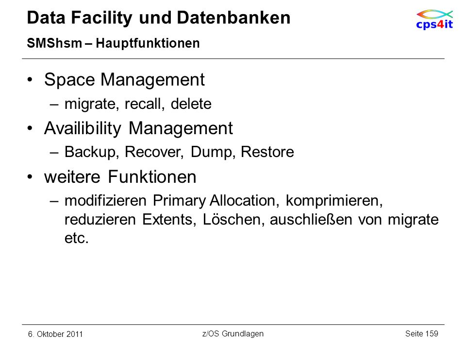 Data Facility und Datenbanken SMShsm – Hauptfunktionen Space Management –migrate, recall, delete Availibility Management –Backup, Recover, Dump, Resto