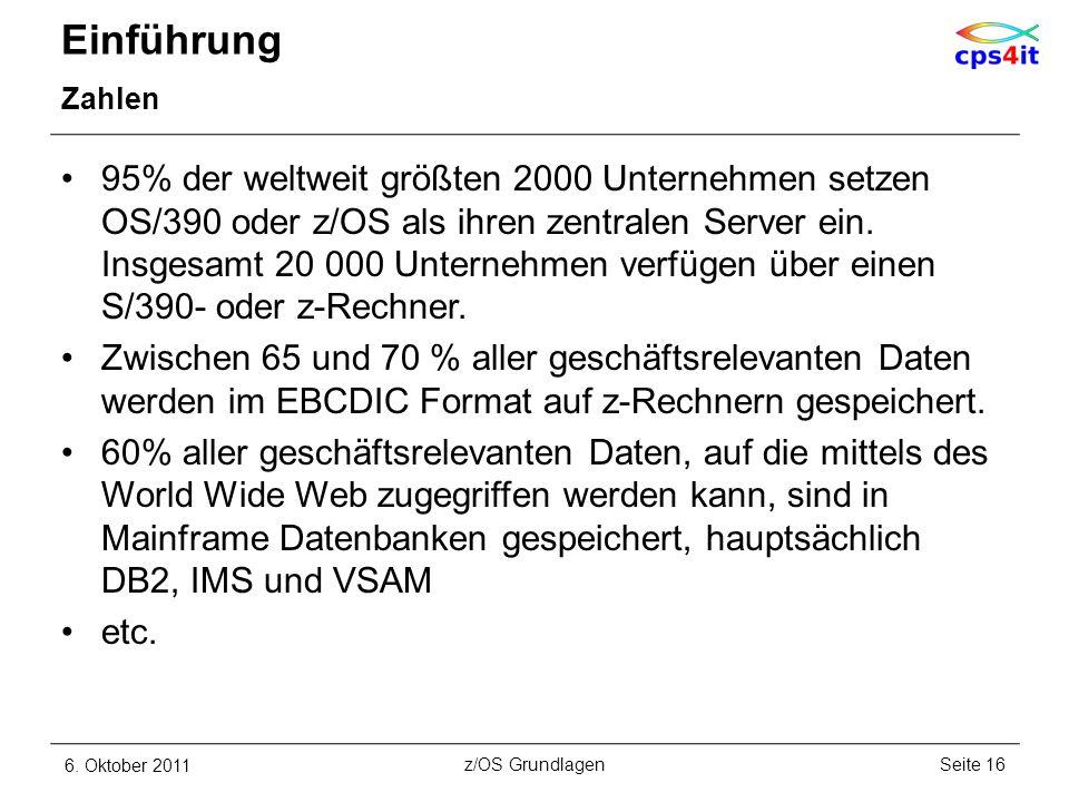 Einführung Zahlen 95% der weltweit größten 2000 Unternehmen setzen OS/390 oder z/OS als ihren zentralen Server ein. Insgesamt 20 000 Unternehmen verfü
