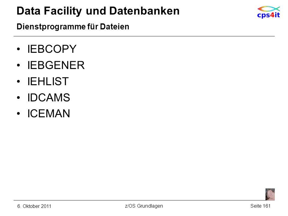 Data Facility und Datenbanken Dienstprogramme für Dateien IEBCOPY IEBGENER IEHLIST IDCAMS ICEMAN 6. Oktober 2011Seite 161z/OS Grundlagen