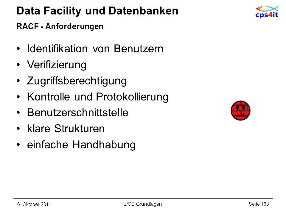 Data Facility und Datenbanken RACF - Anforderungen Identifikation von Benutzern Verifizierung Zugriffsberechtigung Kontrolle und Protokollierung Benut