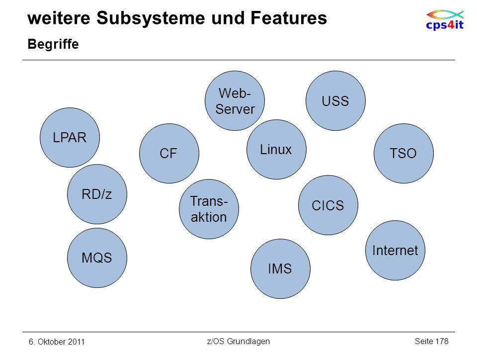 weitere Subsysteme und Features Begriffe 6. Oktober 2011Seite 178z/OS Grundlagen CFTSO Linux Internet LPAR IMS Trans- aktion MQS RD/z Web- Server USS