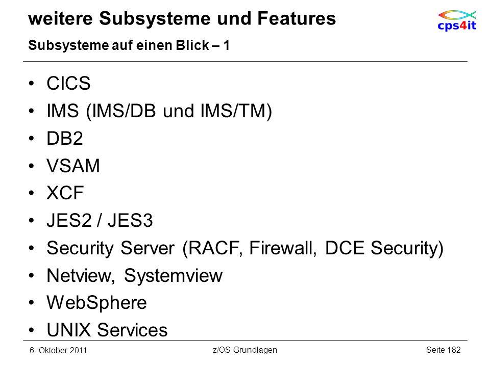 weitere Subsysteme und Features Subsysteme auf einen Blick – 1 CICS IMS (IMS/DB und IMS/TM) DB2 VSAM XCF JES2 / JES3 Security Server (RACF, Firewall,