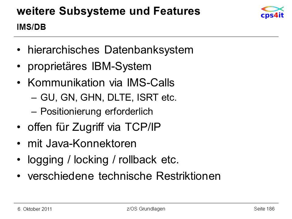 weitere Subsysteme und Features IMS/DB hierarchisches Datenbanksystem proprietäres IBM-System Kommunikation via IMS-Calls –GU, GN, GHN, DLTE, ISRT etc