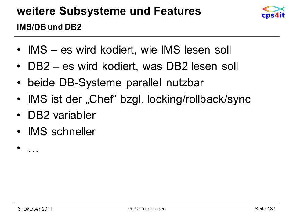 weitere Subsysteme und Features IMS/DB und DB2 IMS – es wird kodiert, wie IMS lesen soll DB2 – es wird kodiert, was DB2 lesen soll beide DB-Systeme pa
