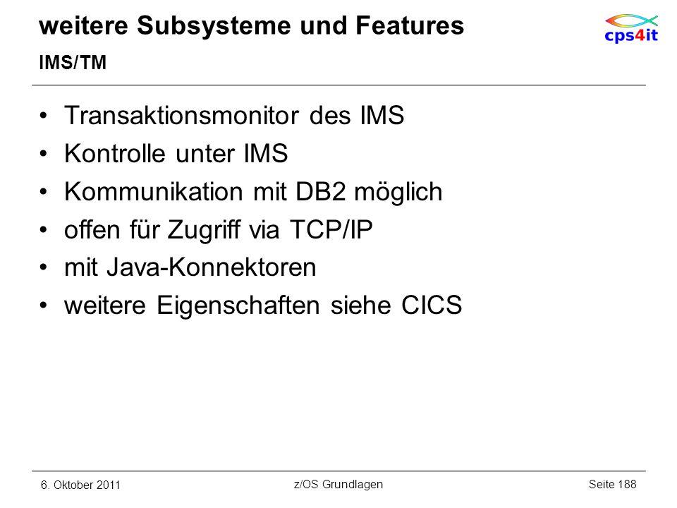 weitere Subsysteme und Features IMS/TM Transaktionsmonitor des IMS Kontrolle unter IMS Kommunikation mit DB2 möglich offen für Zugriff via TCP/IP mit