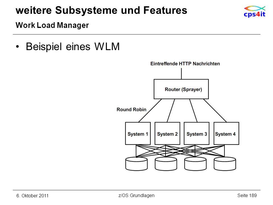 weitere Subsysteme und Features Work Load Manager Beispiel eines WLM 6. Oktober 2011Seite 189z/OS Grundlagen