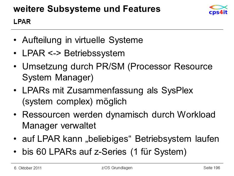 weitere Subsysteme und Features LPAR Aufteilung in virtuelle Systeme LPAR Betriebssystem Umsetzung durch PR/SM (Processor Resource System Manager) LPA