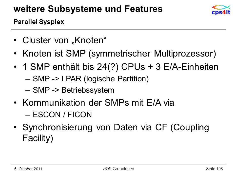 weitere Subsysteme und Features Parallel Sysplex Cluster von Knoten Knoten ist SMP (symmetrischer Multiprozessor) 1 SMP enthält bis 24(?) CPUs + 3 E/A