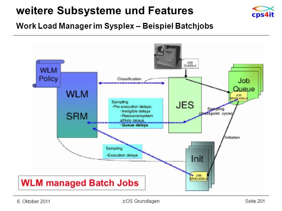 weitere Subsysteme und Features Work Load Manager im Sysplex – Beispiel Batchjobs 6. Oktober 2011Seite 201z/OS Grundlagen