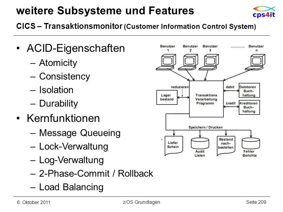 weitere Subsysteme und Features CICS – Transaktionsmonitor (Customer Information Control System) ACID-Eigenschaften –Atomicity –Consistency –Isolation