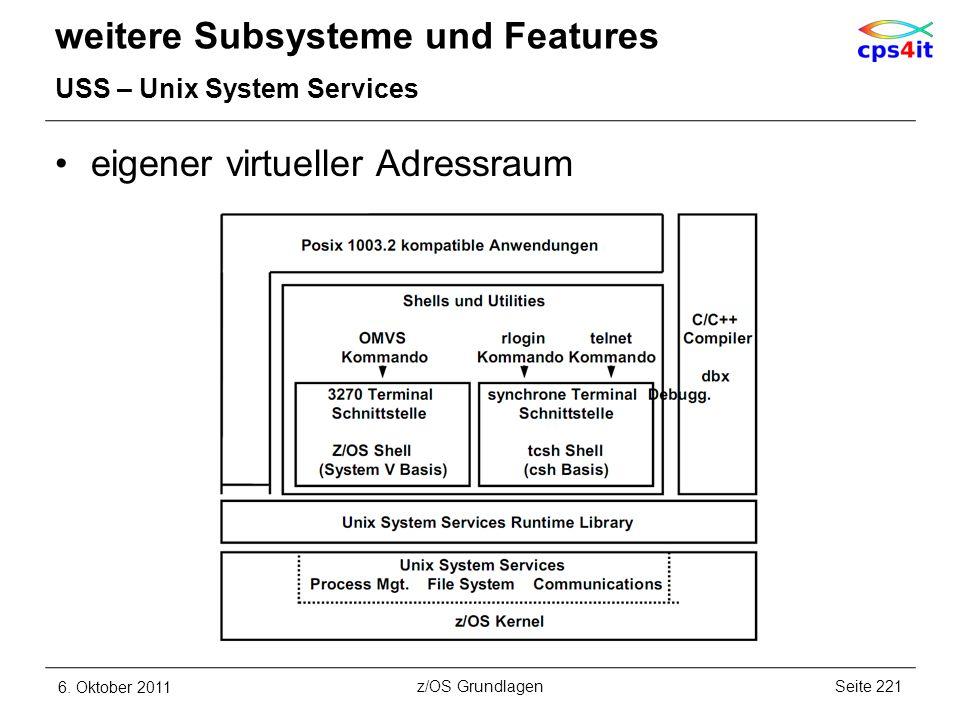 weitere Subsysteme und Features USS – Unix System Services eigener virtueller Adressraum 6. Oktober 2011Seite 221z/OS Grundlagen
