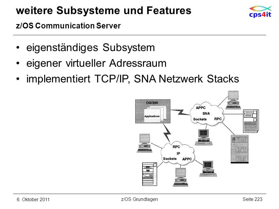 weitere Subsysteme und Features z/OS Communication Server eigenständiges Subsystem eigener virtueller Adressraum implementiert TCP/IP, SNA Netzwerk St