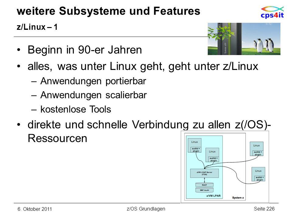 weitere Subsysteme und Features z/Linux – 1 Beginn in 90-er Jahren alles, was unter Linux geht, geht unter z/Linux –Anwendungen portierbar –Anwendunge