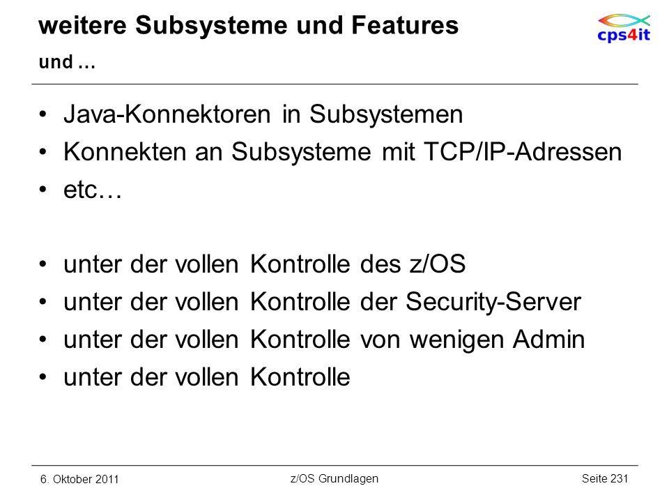 weitere Subsysteme und Features und … Java-Konnektoren in Subsystemen Konnekten an Subsysteme mit TCP/IP-Adressen etc… unter der vollen Kontrolle des