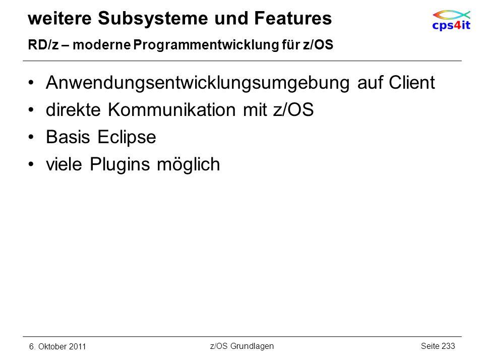 weitere Subsysteme und Features RD/z – moderne Programmentwicklung für z/OS Anwendungsentwicklungsumgebung auf Client direkte Kommunikation mit z/OS B
