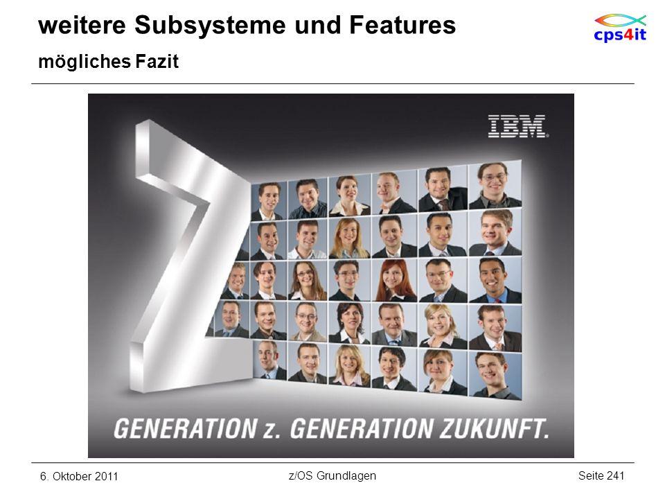 weitere Subsysteme und Features mögliches Fazit 6. Oktober 2011Seite 241z/OS Grundlagen