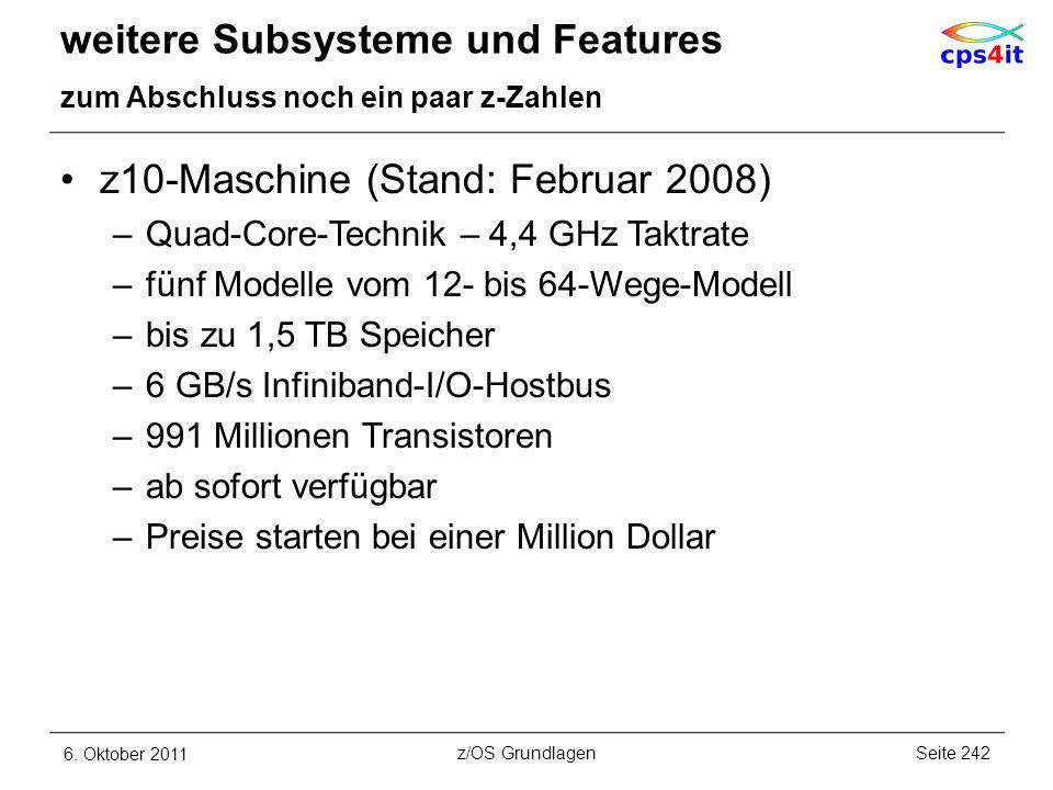 weitere Subsysteme und Features zum Abschluss noch ein paar z-Zahlen z10-Maschine (Stand: Februar 2008) –Quad-Core-Technik – 4,4 GHz Taktrate –fünf Mo