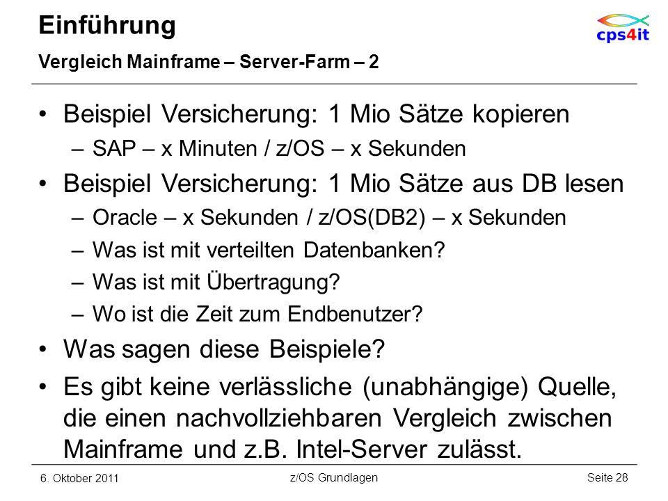 Einführung Vergleich Mainframe – Server-Farm – 2 Beispiel Versicherung: 1 Mio Sätze kopieren –SAP – x Minuten / z/OS – x Sekunden Beispiel Versicherun