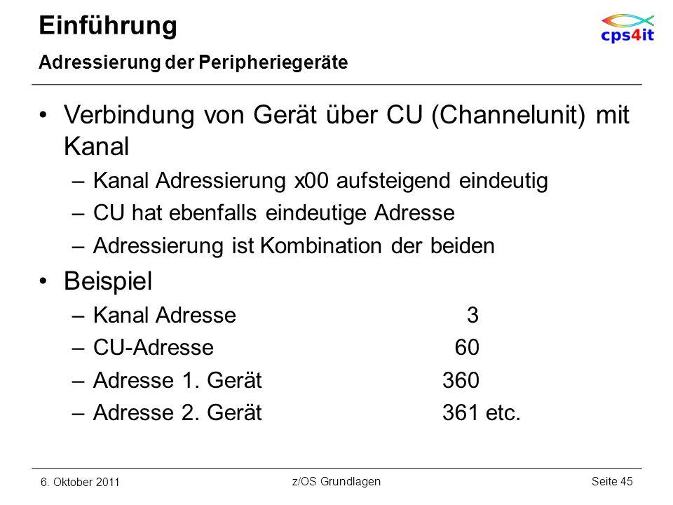 Einführung Adressierung der Peripheriegeräte Verbindung von Gerät über CU (Channelunit) mit Kanal –Kanal Adressierung x00 aufsteigend eindeutig –CU ha