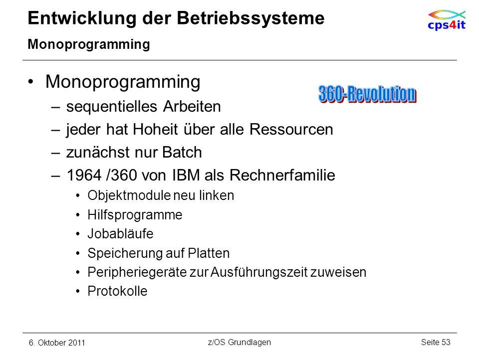Entwicklung der Betriebssysteme Monoprogramming –sequentielles Arbeiten –jeder hat Hoheit über alle Ressourcen –zunächst nur Batch –1964 /360 von IBM