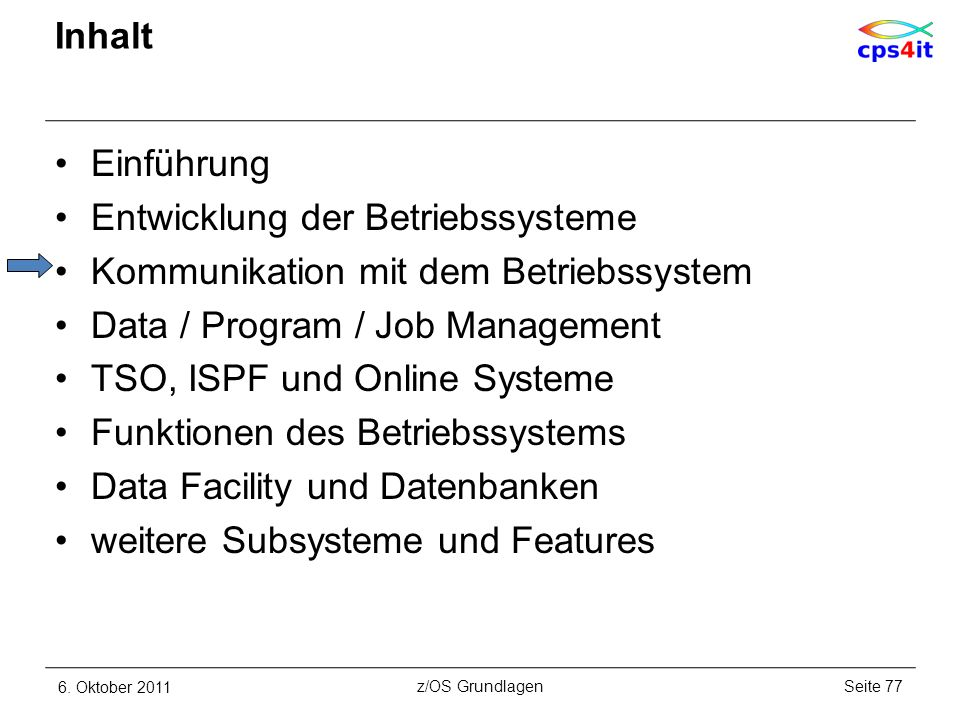 Inhalt Einführung Entwicklung der Betriebssysteme Kommunikation mit dem Betriebssystem Data / Program / Job Management TSO, ISPF und Online Systeme Fu