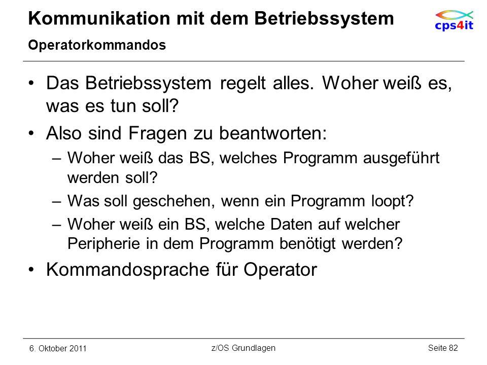 Kommunikation mit dem Betriebssystem Operatorkommandos Das Betriebssystem regelt alles. Woher weiß es, was es tun soll? Also sind Fragen zu beantworte