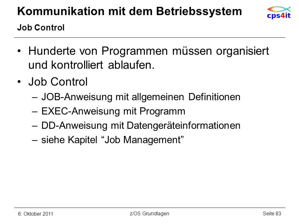 Kommunikation mit dem Betriebssystem Job Control Hunderte von Programmen müssen organisiert und kontrolliert ablaufen. Job Control –JOB-Anweisung mit