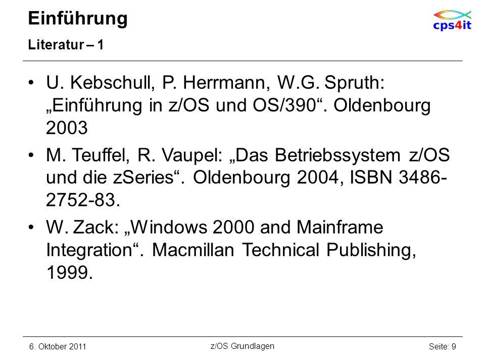 Einführung Literatur – 1 U. Kebschull, P. Herrmann, W.G. Spruth: Einführung in z/OS und OS/390. Oldenbourg 2003 M. Teuffel, R. Vaupel: Das Betriebssys