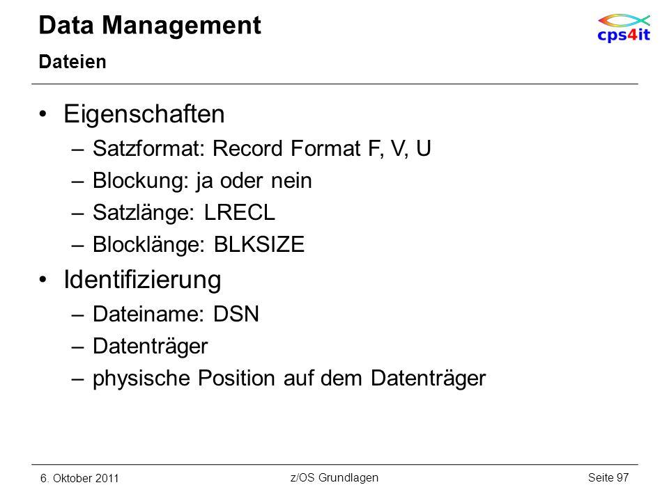Data Management Dateien Eigenschaften –Satzformat: Record Format F, V, U –Blockung: ja oder nein –Satzlänge: LRECL –Blocklänge: BLKSIZE Identifizierun