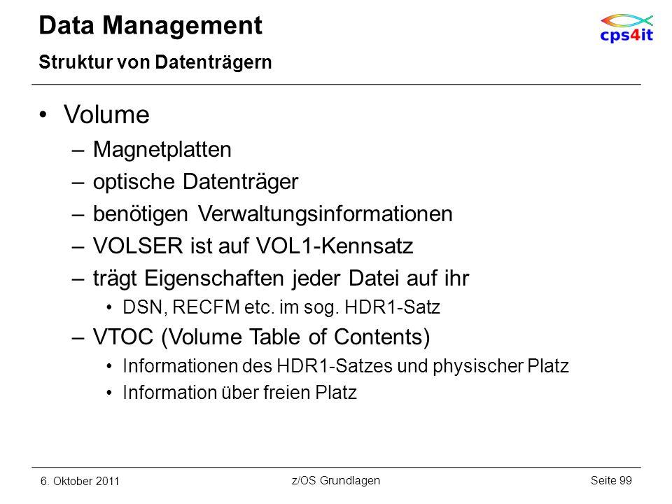 Data Management Struktur von Datenträgern Volume –Magnetplatten –optische Datenträger –benötigen Verwaltungsinformationen –VOLSER ist auf VOL1-Kennsat