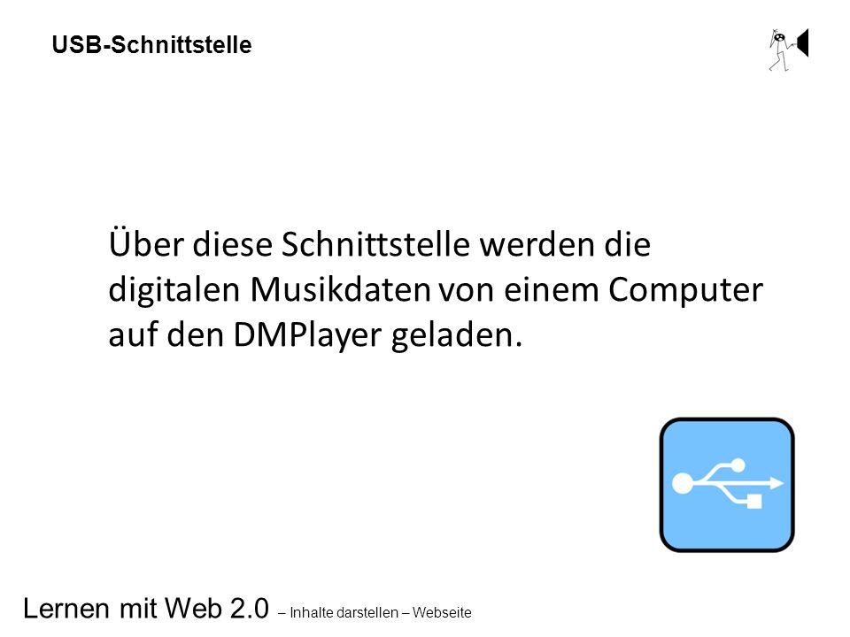 Lernen mit Web 2.0 – Inhalte darstellen – Webseite USB-Schnittstelle Über diese Schnittstelle werden die digitalen Musikdaten von einem Computer auf d