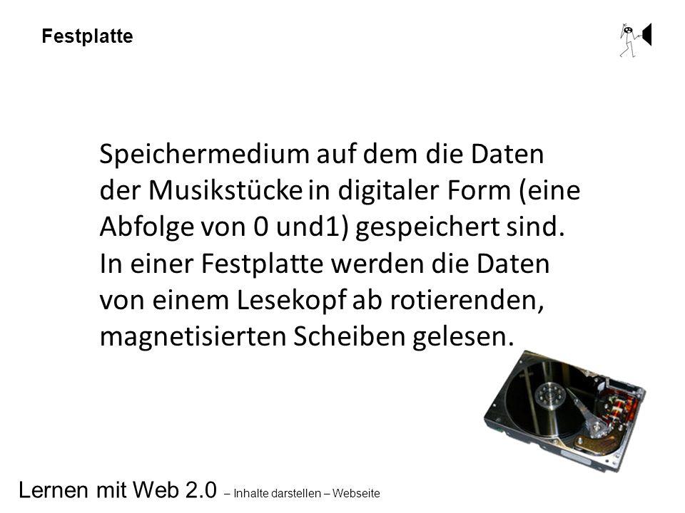 Lernen mit Web 2.0 – Inhalte darstellen – Webseite Festplatte Speichermedium auf dem die Daten der Musikstücke in digitaler Form (eine Abfolge von 0 u
