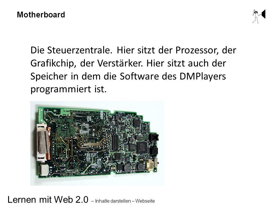 Lernen mit Web 2.0 – Inhalte darstellen – Webseite Motherboard Die Steuerzentrale. Hier sitzt der Prozessor, der Grafikchip, der Verstärker. Hier sitz