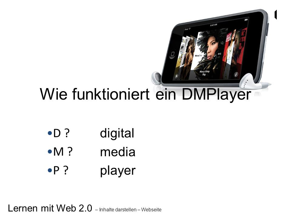 D ? M ? P ? digital media player Wie funktioniert ein DMPlayer