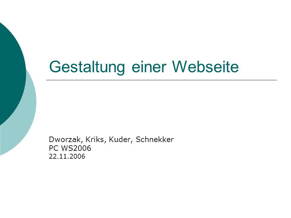 Gestaltung einer Webseite Dworzak, Kriks, Kuder, Schnekker PC WS2006 22.11.2006