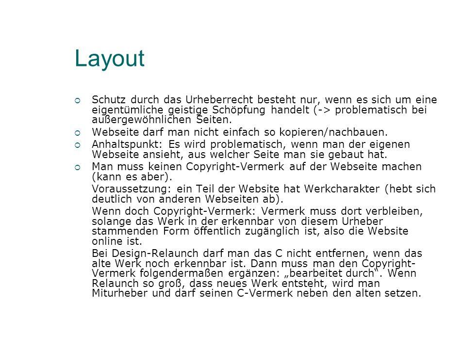 Layout Schutz durch das Urheberrecht besteht nur, wenn es sich um eine eigentümliche geistige Schöpfung handelt (-> problematisch bei außergewöhnlichen Seiten.