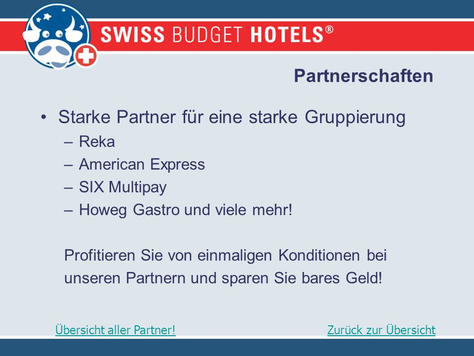 Partnerschaften Starke Partner für eine starke Gruppierung –Reka –American Express –SIX Multipay –Howeg Gastro und viele mehr.