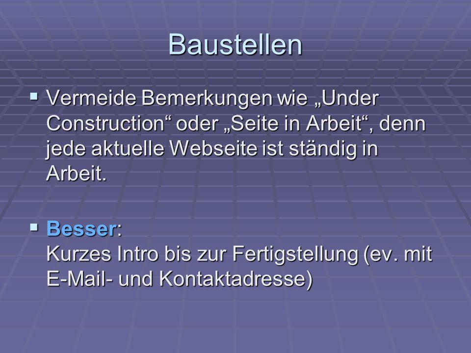 Baustellen Vermeide Bemerkungen wie Under Construction oder Seite in Arbeit, denn jede aktuelle Webseite ist ständig in Arbeit.