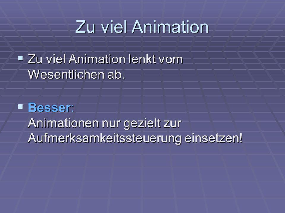 Zu viel Animation Zu viel Animation lenkt vom Wesentlichen ab.