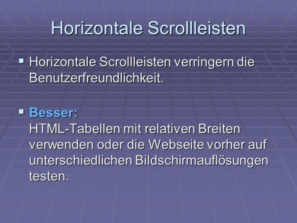 Horizontale Scrollleisten Horizontale Scrollleisten verringern die Benutzerfreundlichkeit.