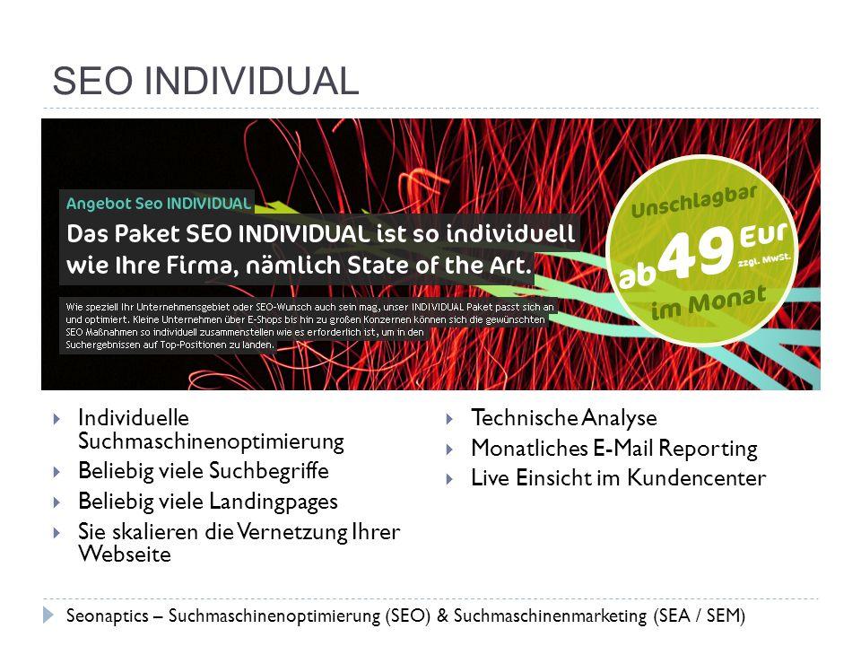 SEO INDIVIDUAL Individuelle Suchmaschinenoptimierung Beliebig viele Suchbegriffe Beliebig viele Landingpages Sie skalieren die Vernetzung Ihrer Websei