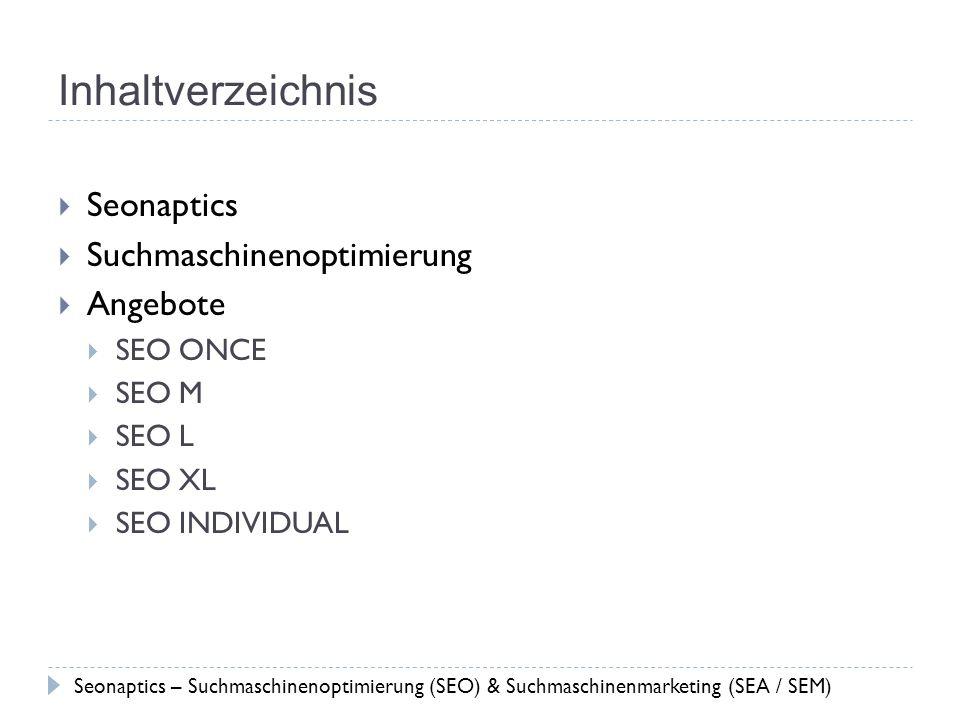 Inhaltverzeichnis Seonaptics Suchmaschinenoptimierung Angebote SEO ONCE SEO M SEO L SEO XL SEO INDIVIDUAL Seonaptics – Suchmaschinenoptimierung (SEO)