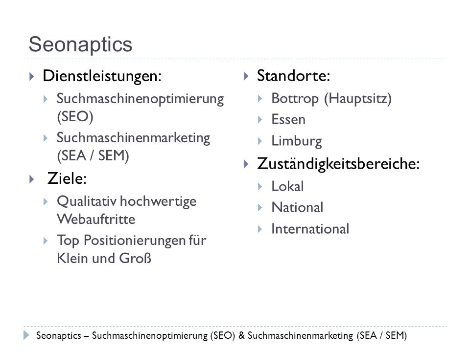 Seonaptics Dienstleistungen: Suchmaschinenoptimierung (SEO) Suchmaschinenmarketing (SEA / SEM) Ziele: Qualitativ hochwertige Webauftritte Top Position