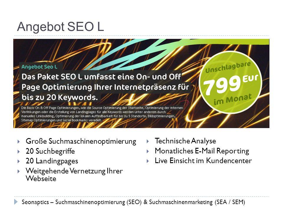 Angebot SEO L Große Suchmaschinenoptimierung 20 Suchbegriffe 20 Landingpages Weitgehende Vernetzung Ihrer Webseite Technische Analyse Monatliches E-Ma