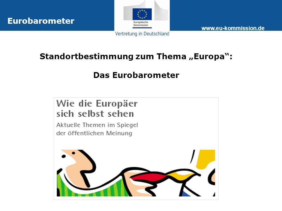 www.eu-kommission.de Eurobarometer Standortbestimmung zum Thema Europa: Das Eurobarometer