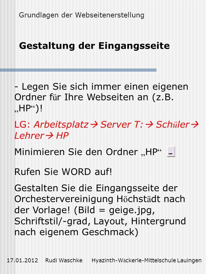 Aufbau der Webseiten am Beispiel www.orchester-hoechstaedt.de 17.01.2012 Rudi Waschke Hyazinth-W ä ckerle-Mittelschule Lauingen Grundlagen der Webseit