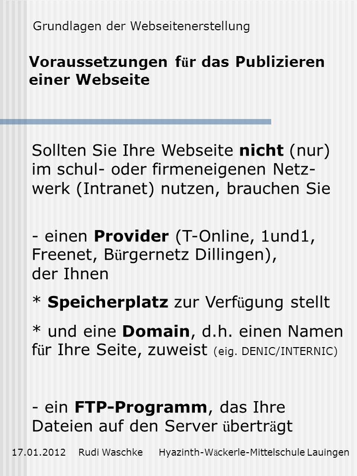 Grundlagen der Webseiten-Erstellung 17.01.2012 Rudi Waschke Hyazinth-W ä ckerle-Mittelschule Lauingen www.orchester-hoechstaedt.de
