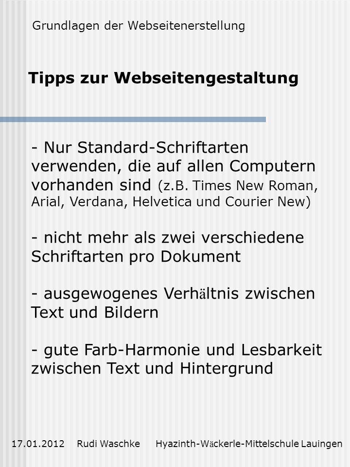Tipps zur Webseitengestaltung 17.01.2012 Rudi Waschke Hyazinth-W ä ckerle-Mittelschule Lauingen - Nur Standard-Schriftarten verwenden, die auf allen Computern vorhanden sind (z.B.